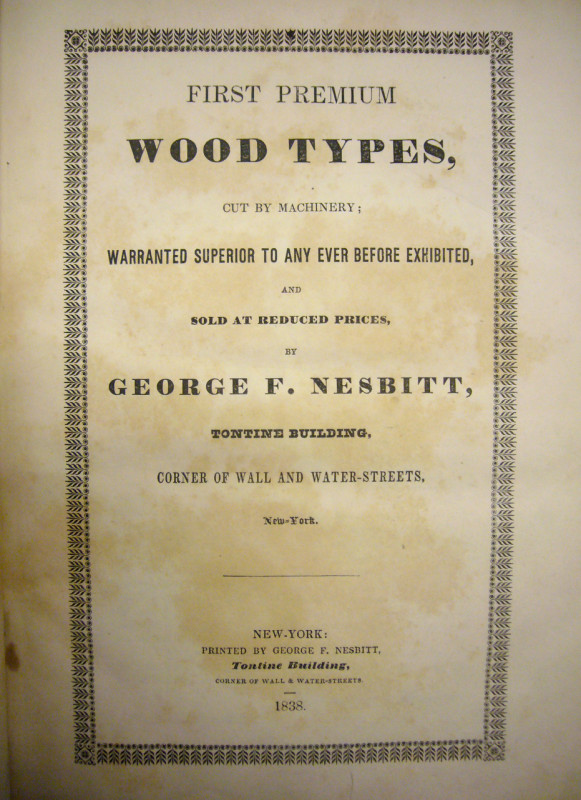 First Premium Wood Types, Cut by Machinery (July, 1838). 7 × 10˝, 272 pages. From the Rare Book and Manuscript Library, Columbia University.