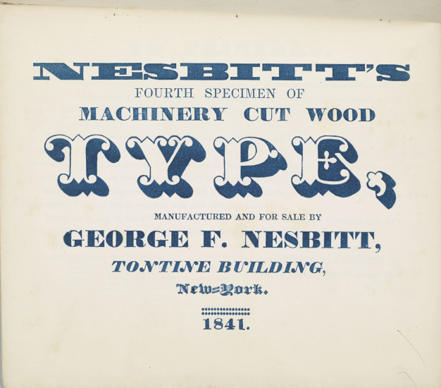 Nesbitt's Fourth Specimen of Machine Cut Wood Type (1841). 7¾ × 8¾˝, 10 pages. From the Rare Book and Manuscript Library, Columbia University.
